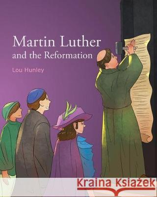 Martin Luther and the Reformation Lou Hunley 9781642999617