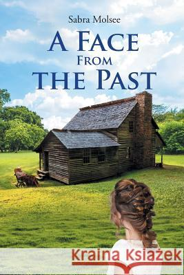 A Face from the Past Sabra Molsee 9781643000008