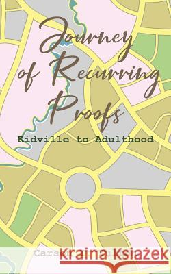 Journey of Recurring Proofs: Kidville to Adulthood Carson I. Fulton 9781643005379
