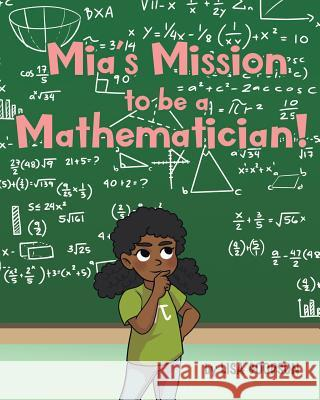 Mia's Mission to be a Mathematician! Lisa Goodson 9781643005812