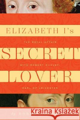 Elizabeth I's Secret Lover: The Royal Affair with Robert Dudley, Earl of Leicester Robert Stedall 9781643134727