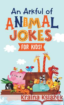 An Arkful of Animal Jokes--For Kids! Compiled by Barbour Staff 9781643522517