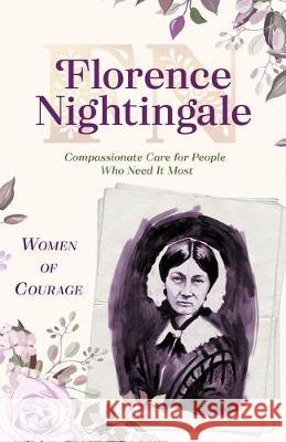 Women of Courage: Florence Nightingale: Compassionate Care for People Who Need It Most Compiled by Barbour Staff 9781643524016