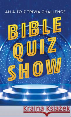 Bible Quiz Show: An A-To-Z Trivia Challenge Paul Kent 9781643524665 Barbour Publishing