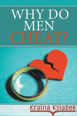 Why Do Men Cheat? Randy Wallace 9781643611655