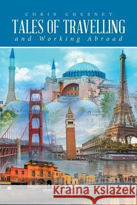 Tales of Travelling and Working Abroad Chris Chesney 9781643614670