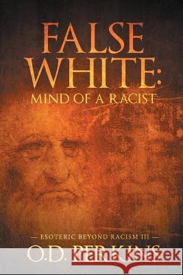 False White: Mind of a Racist: Esoteric Beyond Racism III O. D. Perkins 9781643615943