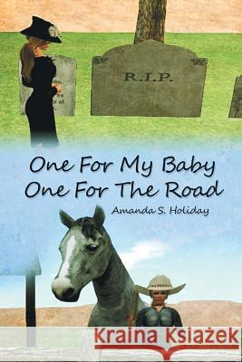 One For My Baby One For The Road Amanda S. Holiday 9781643617541