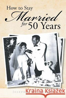 How to Stay Married for 50 Years Joseph J. Dougherty 9781643672786 Urlink Print & Media, LLC