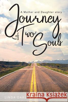 Journey of Two Souls: A Mother and Daughter Story Linda Darlene Marie Sharpe 9781643761282