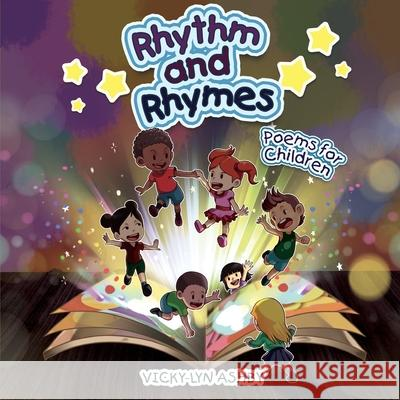 Rhythm and Rhymes: Poems for Children Vicky-Lyn Ashby 9781643761534