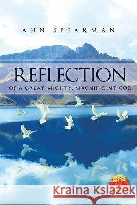 Reflection of a Great, Mighty, Magnificent God Ann Dean Spearman 9781643761749