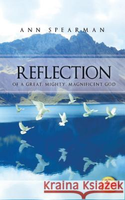 Reflection of a Great, Mighty, Magnificent God Ann Spearman 9781643761947