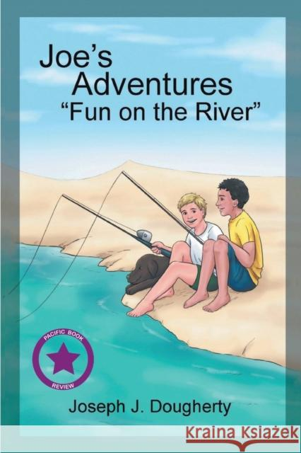 Joe's Adventures: Fun on the River Joseph J. Dougherty 9781643765716 Pageturner, Press and Media