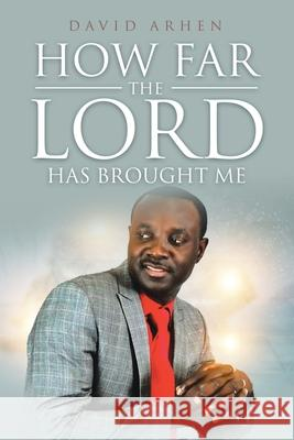 How Far the Lord Has Brought Me David Arhen 9781644160923