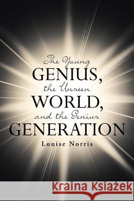 The Young Genius, the Unseen World, and the Genius Generation Louise Norris 9781644162361