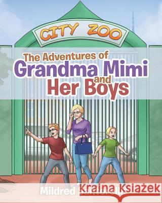 The Adventures of Grandma Mimi and Her Boys Mildred Santorelli 9781644162934