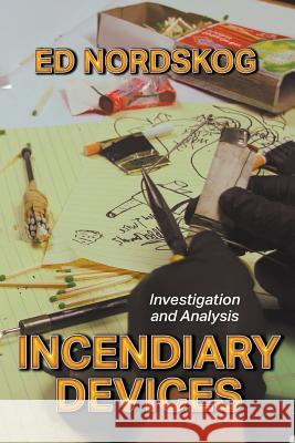 Incendiary Devices: Investigation and Analysis Ed Nordskog 9781644384176