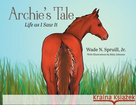 Archie's Tale: Life as I Saw It Jr. Wade N. Spruill 9781644389652