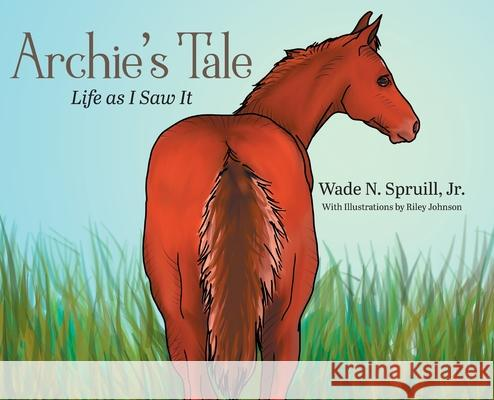 Archie's Tale: Life as I Saw It Wade N., Jr. Spruill 9781644389669