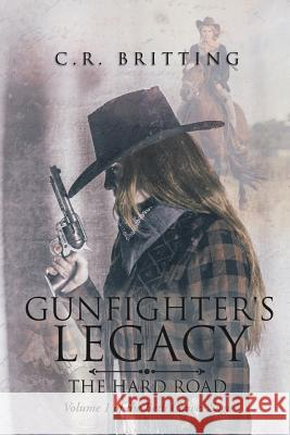 Gunfighter's Legacy: The Hard Road C R Britting   9781644622674