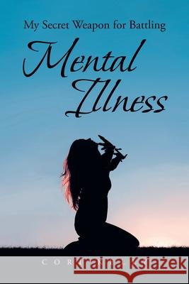 My Secret Weapon for Battling Mental Illness Cori Kelly 9781644683194
