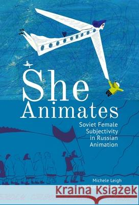 She Animates: Gendered Soviet and Russian Animation  9781644690345