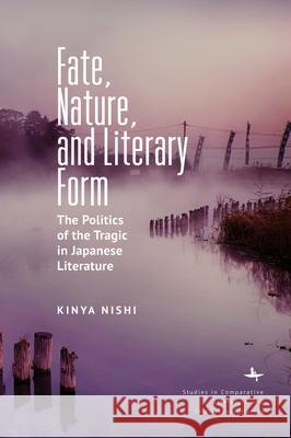 Fate, Nature, and Literary Form: The Politics of the Tragic in Japanese Literature Kinya Nishi 9781644690680