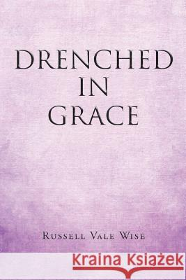 Drenched in Grace Russell Vale Wise   9781644711903