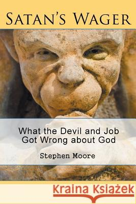 Satan's Wager: What the Devil and Job Got Wrong about God Stephen Moore 9781644714287