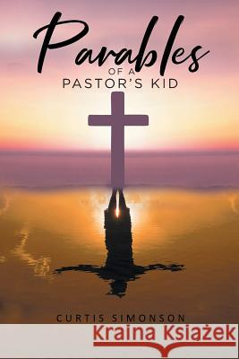 Parables of a Pastor's Kid Curtis Simonson 9781644715437