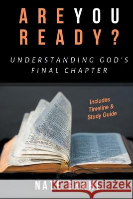 Are You Ready? Understanding God's Final Chapter Nate Grahl 9781644716618
