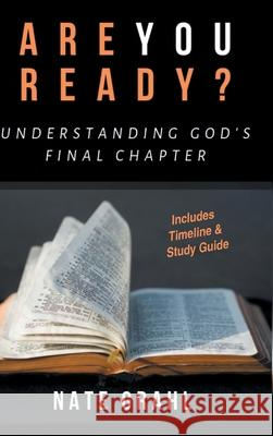 Are You Ready? Understanding God's Final Chapter Nate Grahl 9781644716625
