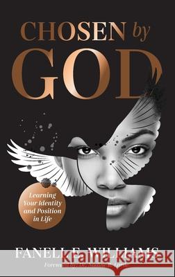 Chosen by God: Learning Your Identity and Position in Life Fanell E. Williams 9781644841037