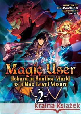 Magic User: Reborn in Another World as a Max Level Wizard (Light Novel) Vol. 2 Mikawa Souhei Ryota-H 9781645054405