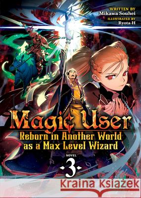 Magic User: Reborn in Another World as a Max Level Wizard (Light Novel) Vol. 3 Mikawa Souhei Ryota-H 9781645057239