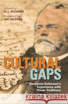 Cultural Gaps: Benjamin Robinson's Experience with Hindu Traditions H. L. Richard 9781645081883