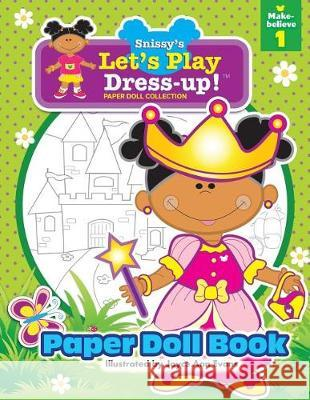 Snissy's Let's Play Dress-Up!(tm) Paper Doll Collection: Paper Doll Book: Make-Believe 1 Joyce Ann Evans 9781645163442
