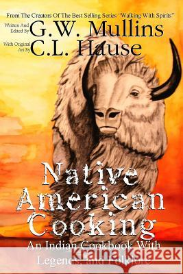 Native American Cooking an Indian Cookbook with Legends, and Folklore G. W. Mullins C. L. Hause 9781645168690