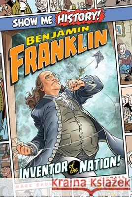 Benjamin Franklin: Inventor of the Nation! Mark Shulman Kelly Tindall John Roshell 9781645170723 Portable Press