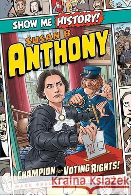 Susan B. Anthony: Champion for Voting Rights! Mark Shulman Tara Kurtzhals John Roshell 9781645170747 Portable Press