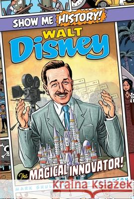 Walt Disney: The Magical Innovator! Mark Shulman Otis Frampton John Roshell 9781645170754 Portable Press