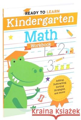 Ready to Learn: Kindergarten Math Workbook Editors of Silver Dolphin Books 9781645173267