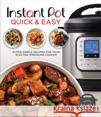 Instant Pot Quick and Easy: Super Simple Recipes for Your Electric Pressure Cooker Pil Edited 9781645583882