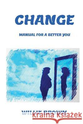 Change: Manual, for a Better You Willie Brown 9781645708346