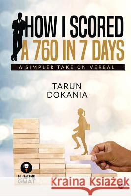 How I Scored a 760 in 7 days: A simpler take on Verbal Tarun Dokania 9781645876700