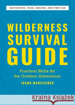 Wilderness Survival Guide: Practical Skills for the Outdoor Adventurer Jason Marsteiner 9781646117802