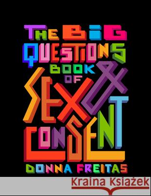 The Big Questions Book of Sex & Consent Donna Freitas 9781646140183