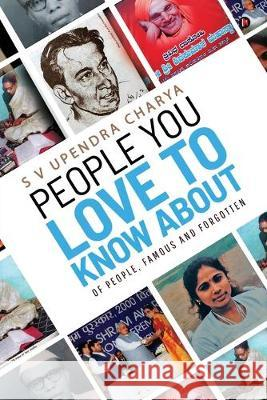People You Love to Know About: Of people, famous and forgotten S. V. Upendra Charya 9781646506941