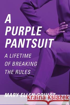 A Purple Pantsuit : A Lifetime of Breaking the Rules Mary Ellen Goulet 9781647183325
